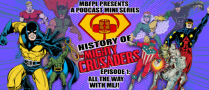 "History Of The Mighty Crusaders – Episode 1 – ""All The Way With MLJ!"""