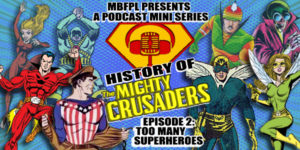 "History Of The Mighty Crusaders – Episode 2 – ""Too Many Superheroes!"""