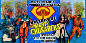 "History of the Mighty Crusaders – Episode 3 – ""The Red Circle Relaunch!"""